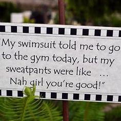 My swimsuit told me to go to the gym today, but my sweatpants were like - Nah girl, you're good!