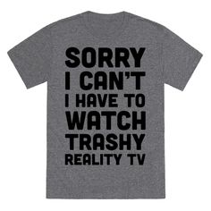This shirt is perfect for the TV obsessed, reality show loving, contestant hopeful who can't wait to try their 15 minutes of fame on their own TV show! There's nothing wrong with staying home a few nights so you can catch up on all your guilty pleasure reality TV shows.
