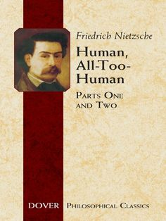 Human, All-Too-Human by Friedrich Nietzsche  'Offers dazzling observations of human psychology, social interaction, esthetics and religion.'—New York Times Book ReviewWith Human, All-Too-Human, Nietzsche challenges the metaphysical and psychological assumptions behind his previous works. The philosopher reviews his usual subjects—morality, religion, government, society—with his characteristic depth of perception, unflinching honesty, and iconoclastic...