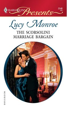 The Scorsolini Marriage Bargain by Lucy Monroe ~ 2006 ~ Duty-bound to marry and bear the King an heir…  Principe Claudio Scorsolini had strict criteria when he selected his future wife – she must make a suitable figurehead for his people and provide him with an heir…