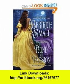 Bond of Passion (Border Chronicles) (9780451234766) Bertrice Small , ISBN-10: 0451234766  , ISBN-13: 978-0451234766 ,  , tutorials , pdf , ebook , torrent , downloads , rapidshare , filesonic , hotfile , megaupload , fileserve