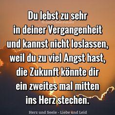 Du lebst zu sehr in deiner Vergangenheit... Besucht uns auch auf ---> https://www.herz-und-seele.eu