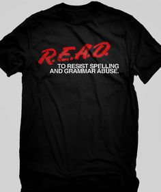 R.E.A.D. to resist spelling and grammar abuse. T-shirt