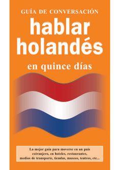 Halbar holandés en quince días. Guía de conversación para viajeros. Viajar a Holanda