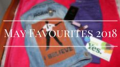 May Favourites 2018 Check It Out, About Me Blog, Posts, My Favorite Things, Beauty, Messages, Beauty Illustration