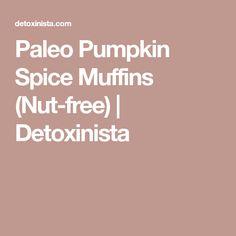 Paleo Pumpkin Spice Muffins (Nut-free) | Detoxinista
