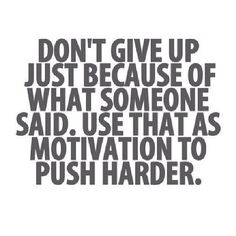 #positivedescriptivewords http://www.positivewordsthatstartwith.com/ Don't give up just because of what someone said. Use that as motivation to push harder. (I would normally put this on my quote board, but it seems even more fitting here with blogging.) #inspirationalquotes