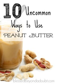 Practical uses for peanut butter other than P & J. Which one will you try first?