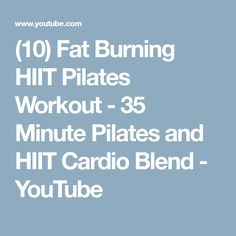 (10) Fat Burning HIIT Pilates Workout - 35 Minute Pilates and HIIT Cardio Blend - YouTube