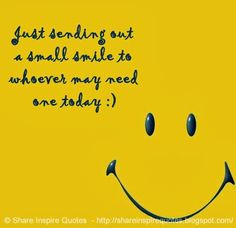 Just sending out a small smile to whoever may need one today :)  #Smile #smilelessons #smileadvice #smilequotes #quotesonsmile #smilequotesandsayings #sending #small #whoever #need #today #shareinspirequotes #share #inspire #quotes