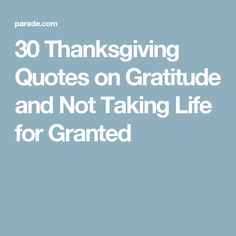 30 Thanksgiving Quotes on Gratitude and Not Taking Life for Granted