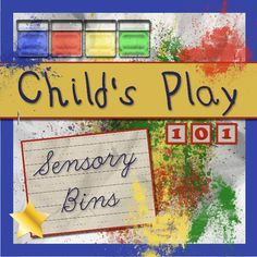 Train Up a Child: Child's Play 101 - Sensory Bins - Awesome resource for different ways of doing similar activities