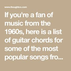 If you're a fan of music from the 1960s, here is a list of guitar chords for some of the most popular songs from that decade. Includes guitar chords, Spotify links, performance tips and more