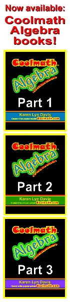 Now available:  Coolmath Algebra books!  Part 1, Part 2 and Part 3 covering the Algebra you need from Algebra 1 through Precalculus Algebra (Beginning Algebra through College Algebra)