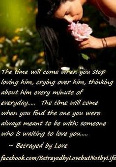 The time will come when you stop loving him