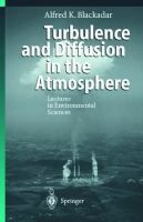 Turbulence and diffusion in the atmosphere : lectures in environmental sciences / Alfred K. Blackadar #novetatsfiq2016