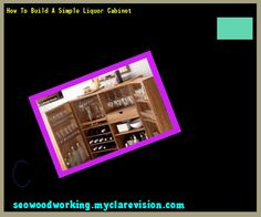 How To Build A Simple Liquor Cabinet 093328 - Woodworking Plans and Projects!