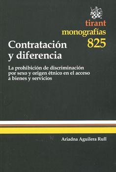 Contratación y diferencia : la prohibición de discriminación por sexo y origen étnico en el acceso a bienes y servicios / Ariadna Aguilera Rull. - Valencia : Tirant lo Blanch, 2013