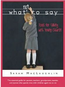 What Not to Say-Tools for Talking with Young Children by Sarah MacLaughlin