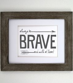 Always Be Brave And Wild At Heart 8x10 Print
