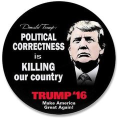 """www.RightWingStuff.com - Donald Trump quote: """"Political Correctness is killing our country."""" <333"""