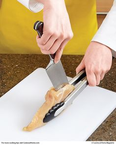 Splitting Chicken:  Dread the mess of pounding out chicken? Hold the chicken breast on its side with a pair of tongs, and you can easily slice the chicken in half horizontally. Cut away from your body to prevent knife slips and injuries from happening.