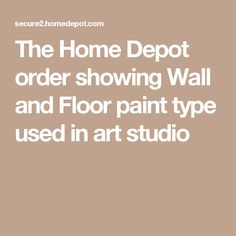 The Home Depot order showing Wall and Floor paint type used in art studio