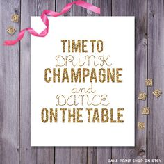 Time to Drink Champagne and dance on the table, champagne print, Glitter party decor, Pop Fizz Clink, gold glitter printable