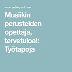 Musiikin perusteiden opettaja, tervetuloa!: Työtapoja Teaching Music, Opi, Music Lessons, Music Education