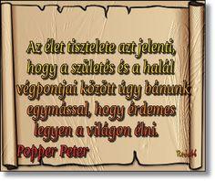 Az élet tisztelete azt jelenti, hogy a születés és a halál végpontjai között úgy bánunk egymással, hogy érdemes legyen a világon élni. Popper Peter