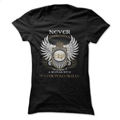 A WOMAN WITH WATER POLO SKILLS - custom t shirt #t shirt company #funny shirt