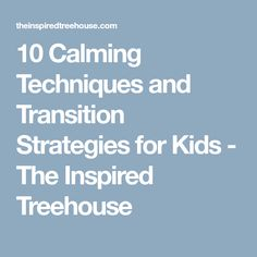 10 Calming Techniques and Transition Strategies for Kids - The Inspired Treehouse