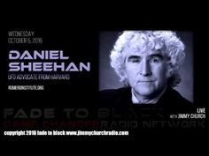Ep. 536 FADE to BLACK #JimmyChurch w/ Daniel P. Sheehan : UFO Advocate LIVE - Published on Oct 6, 2016 Attorney Daniel P. Sheehan has been at the very center of some of the most historical moments in modern history...including the Pentagon Papers, Karen Silkwood, Iran-Contra and Watergate.  Today he continues his push for disclosure, contact with ETs and a new paradigm shift for our world.  He is one of the very best thinkers we have right now...and it... #f2b #KGRA