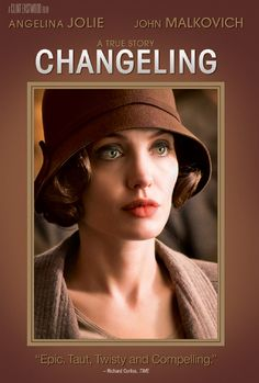 The Changeling (2008) Christine Collins is overjoyed when her kidnapped son is brought back home. But when Christine suspects that the boy returned to her isn't her child, she begins to challenge the authorities and the police captain has her committed to an asylum. Angelina Jolie, John Malkovich...2b
