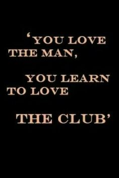 """You love the man, you learn to love the club"""
