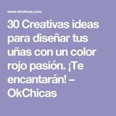 30 Creativas ideas para diseñar tus uñas con un color rojo pasión. ¡Te encantarán! – OkChicas