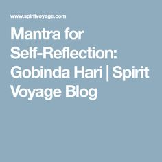 Mantra for Self-Reflection: Gobinda Hari | Spirit Voyage Blog