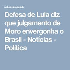 Defesa de Lula diz que julgamento de Moro envergonha o Brasil - Notícias - Política