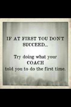 Words of wisdom from coach g!
