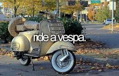 Ride a vespa. I used to have a Honda Spree scooter in high school. This reminds me of it and how I'd like to ride a scooter again, just once. #bucketlist. From Lisa Schoneberger.