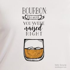 Bourbon Drinking T-Shirt: Wear your love of drinking on your Bourbon Drinking T-Shirt! Share your status that you were raised right with everyone you know as you strut down the street or to your favorite watering hole in this bourbon tee. Bourbon Quotes, Whiskey Quotes, Diy Birthday, Birthday Quotes, Funny Birthday, Mom Quotes, Quotes To Live By, Bourbon Drinks, Bar Drinks