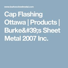 Cap Flashing Ottawa | Products | Burke's Sheet Metal 2007 Inc.