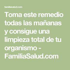 Toma este remedio todas las mañanas y consigue una limpieza total de tu organismo - FamiliaSalud.com