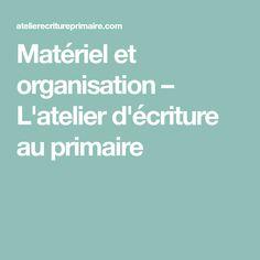 Matériel et organisation – L'atelier d'écriture au primaire Articles, Reading, Organisation