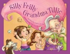 Silly Frilly Grandma Tillie by Laurie A. Jacobs