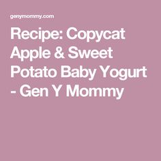 Recipe: Copycat Apple & Sweet Potato Baby Yogurt - Gen Y Mommy