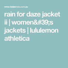 rain for daze jacket ii | women's jackets | lululemon athletica