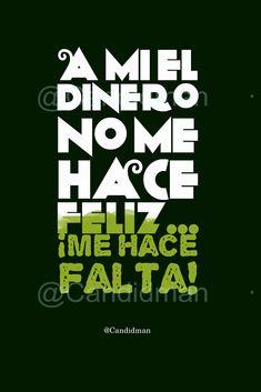 """""""A mi el dinero no me hace feliz""""… ¡Me hace falta! – @Candidman #Humor #Dinero #Feliz #Felicidad #Pobre #Pobreza #Pinterest #Verde"""