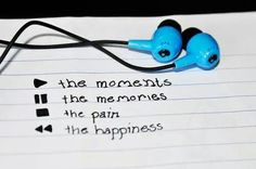 Play the moments Pause the memories Stop the pain Forward the happiness