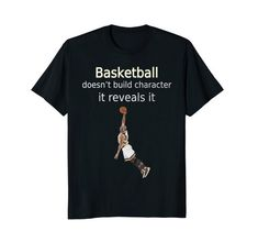 #Basketball Doesn't Build #Character Grunge #Tshirt, casual #sports #clothing in a variety of sizes and colors.  fashion shopping  Shop now.